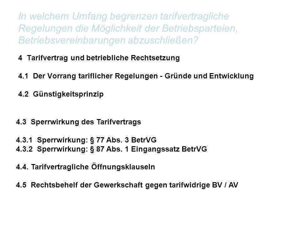 4 Tarifvertrag und betriebliche Rechtsetzung 4.1 Der Vorrang tariflicher Regelungen - Gründe und Entwicklung 4.2 Günstigkeitsprinzip In welchem Umfang begrenzen tarifvertragliche Regelungen die Möglichkeit der Betriebsparteien, Betriebsvereinbarungen abzuschließen.