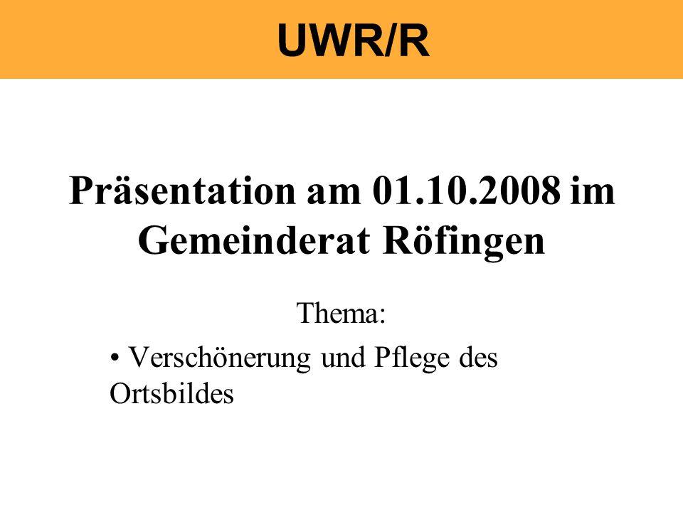 Präsentation am 01.10.2008 im Gemeinderat Röfingen Thema: Verschönerung und Pflege des Ortsbildes