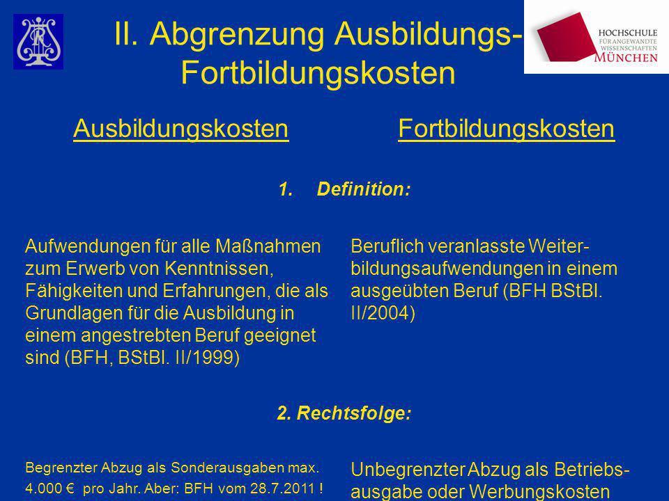 II. Abgrenzung Ausbildungs- Fortbildungskosten AusbildungskostenFortbildungskosten 1.Definition: Aufwendungen für alle Maßnahmen zum Erwerb von Kenntn