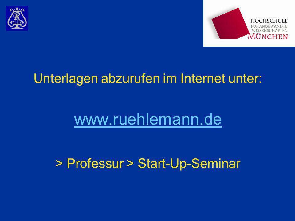 Unterlagen abzurufen im Internet unter: www.ruehlemann.de > Professur > Start-Up-Seminar