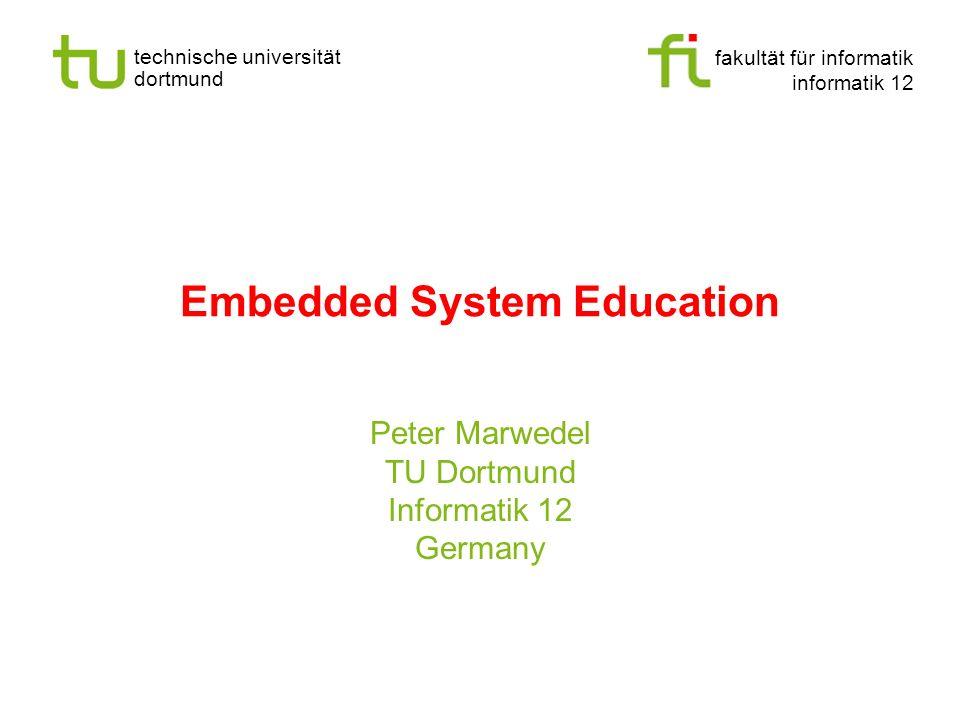 fakultät für informatik informatik 12 technische universität dortmund Embedded System Education Peter Marwedel TU Dortmund Informatik 12 Germany