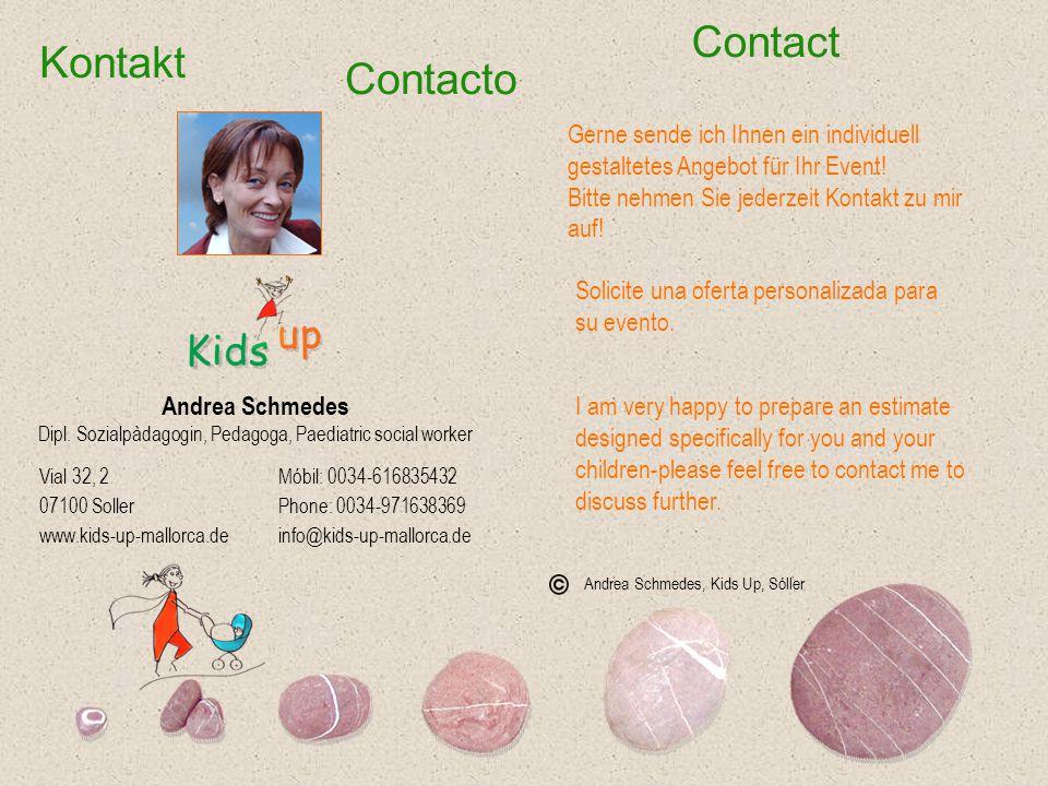 Contact Andrea Schmedes Dipl. Sozialpàdagogin, Pedagoga, Paediatric social worker Andrea Schmedes, Kids Up, Sóller Móbil: 0034-616835432 Phone: 0034-9