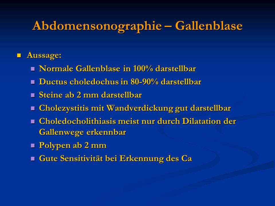 Abdomensonographie – Gallenblase Aussage: Aussage: Normale Gallenblase in 100% darstellbar Normale Gallenblase in 100% darstellbar Ductus choledochus