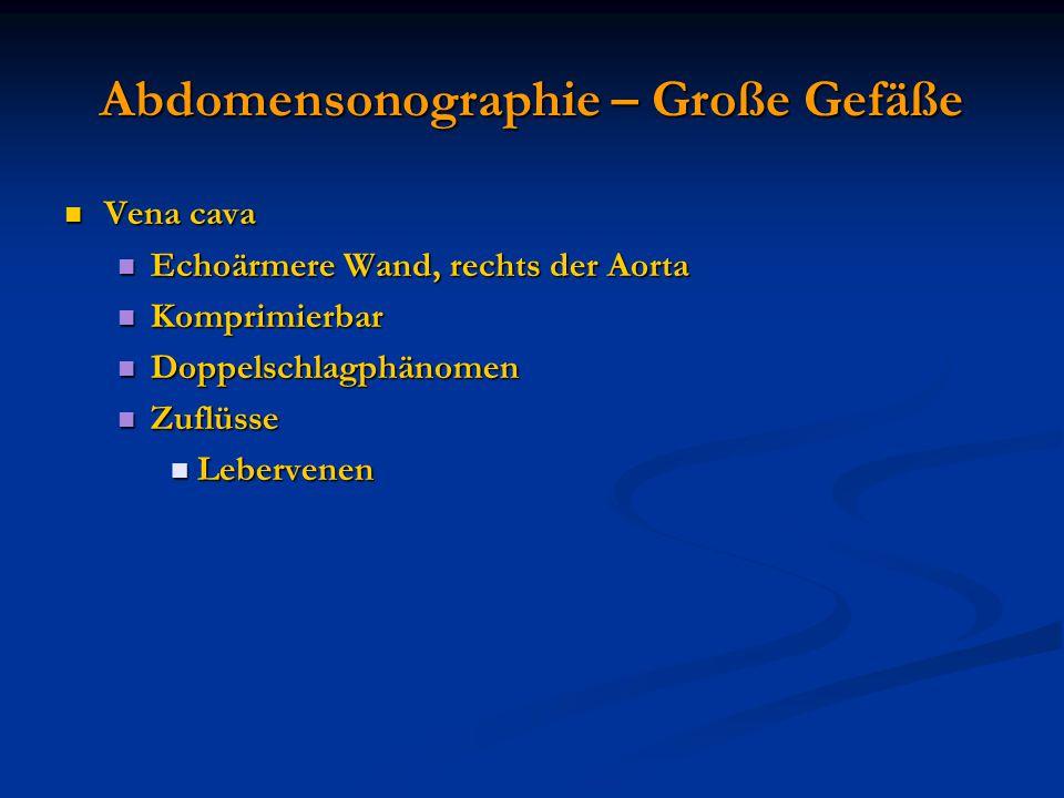 Abdomensonographie – Große Gefäße Vena cava Vena cava Echoärmere Wand, rechts der Aorta Echoärmere Wand, rechts der Aorta Komprimierbar Komprimierbar
