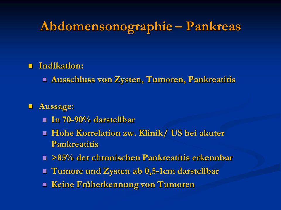 Abdomensonographie – Pankreas Indikation: Indikation: Ausschluss von Zysten, Tumoren, Pankreatitis Ausschluss von Zysten, Tumoren, Pankreatitis Aussag