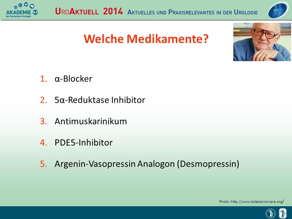 Welche Medikamente? 1.α-Blocker 2.5α-Reduktase Inhibitor 3.Antimuskarinikum 4.PDE5-Inhibitor 5.Argenin-Vasopressin Analogon (Desmopressin) Photo: http