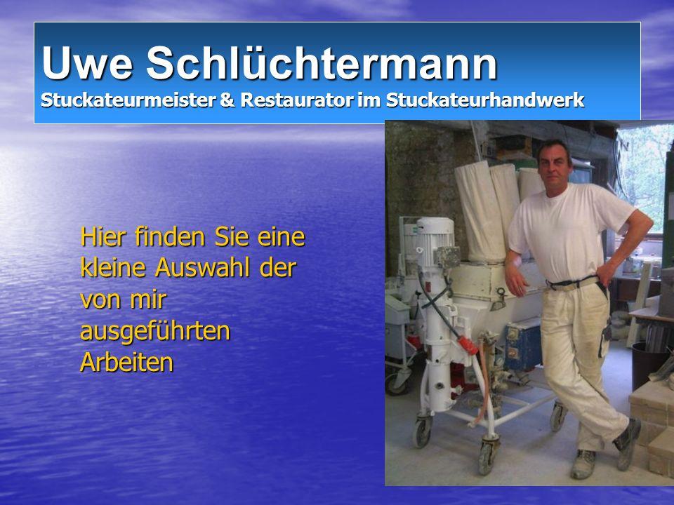 Uwe Schlüchtermann Stuckateurmeister & Restaurator im Stuckateurhandwerk Hier finden Sie eine kleine Auswahl der von mir ausgeführten Arbeiten