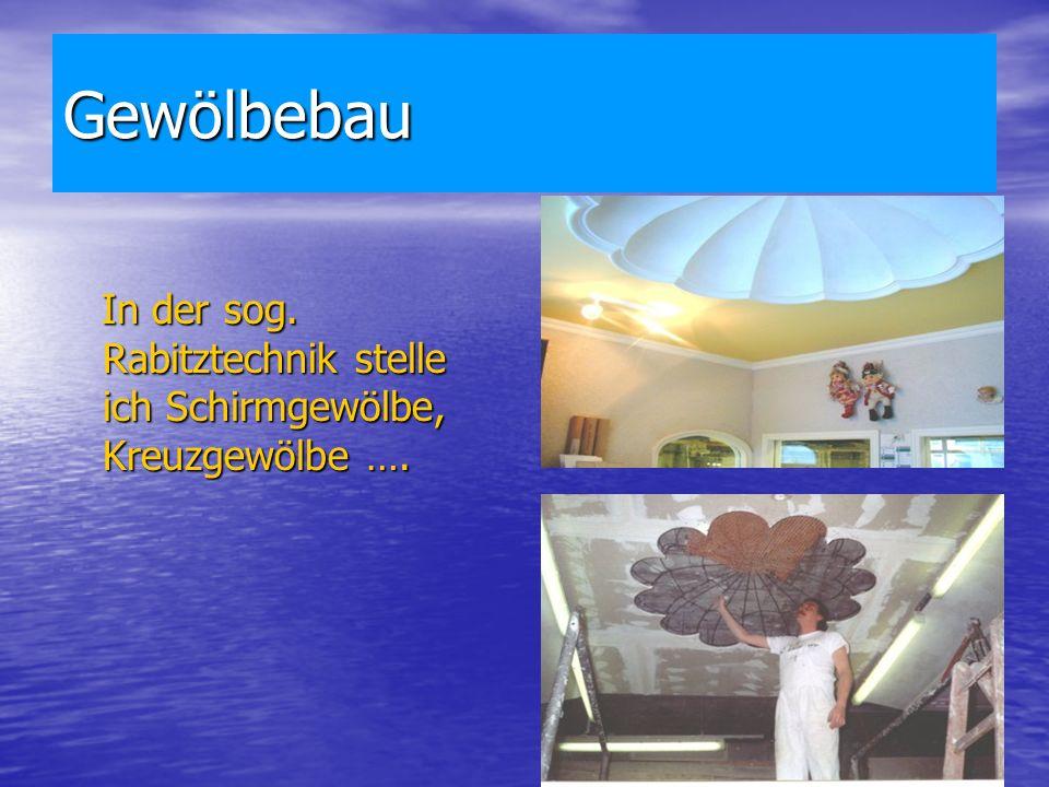 Gewölbebau In der sog.Rabitztechnik stelle ich Schirmgewölbe, Kreuzgewölbe ….