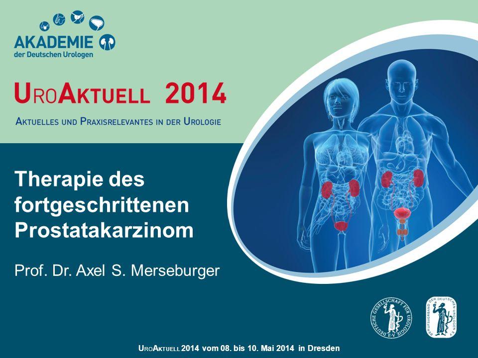 U RO A KTUELL 2014 vom 08. bis 10. Mai 2014 in Dresden Therapie des fortgeschrittenen Prostatakarzinom Prof. Dr. Axel S. Merseburger