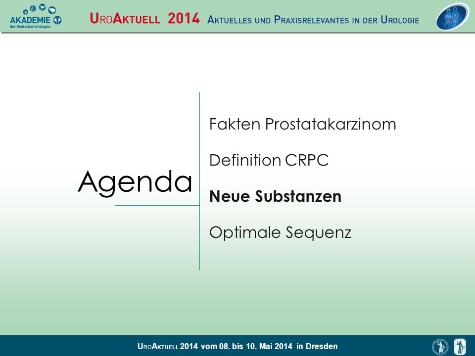 U RO A KTUELL 2014 vom 08. bis 10. Mai 2014 in Dresden Agenda Fakten Prostatakarzinom Definition CRPC Neue Substanzen Optimale Sequenz