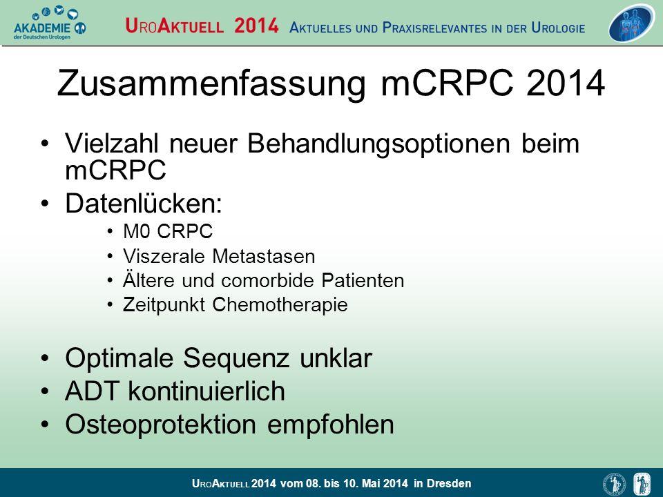 U RO A KTUELL 2014 vom 08. bis 10. Mai 2014 in Dresden Zusammenfassung mCRPC 2014 Vielzahl neuer Behandlungsoptionen beim mCRPC Datenlücken: M0 CRPC V