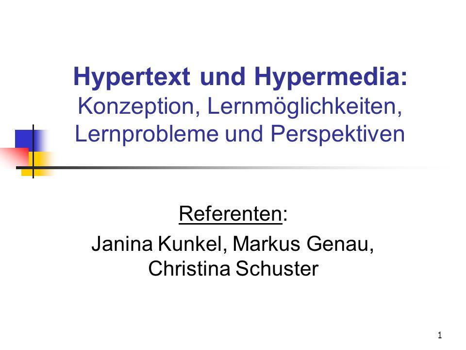 1 Hypertext und Hypermedia: Konzeption, Lernmöglichkeiten, Lernprobleme und Perspektiven Referenten: Janina Kunkel, Markus Genau, Christina Schuster