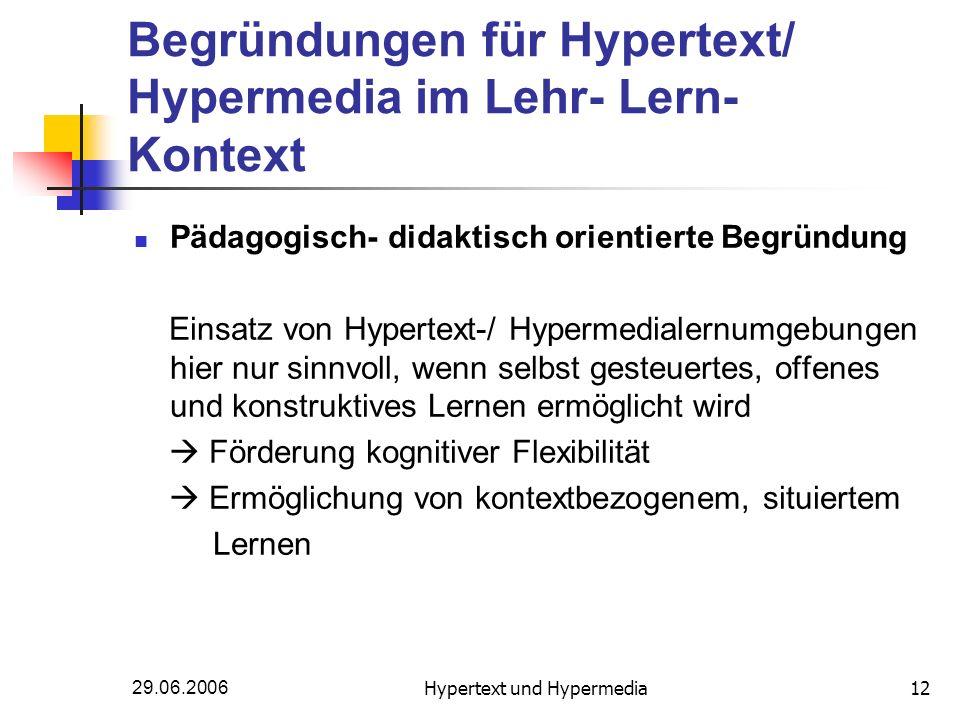 29.06.2006Hypertext und Hypermedia12 Begründungen für Hypertext/ Hypermedia im Lehr- Lern- Kontext Pädagogisch- didaktisch orientierte Begründung Eins