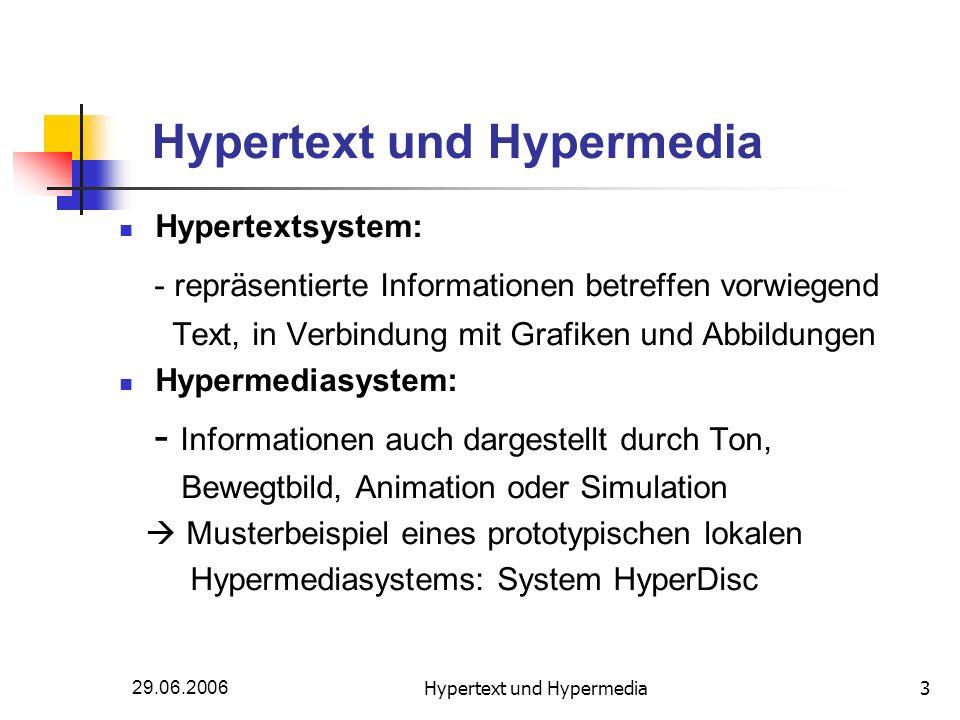 29.06.2006Hypertext und Hypermedia3 Hypertextsystem: - repräsentierte Informationen betreffen vorwiegend Text, in Verbindung mit Grafiken und Abbildun