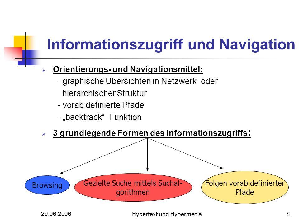 29.06.2006Hypertext und Hypermedia8 Informationszugriff und Navigation Orientierungs- und Navigationsmittel: - graphische Übersichten in Netzwerk- ode