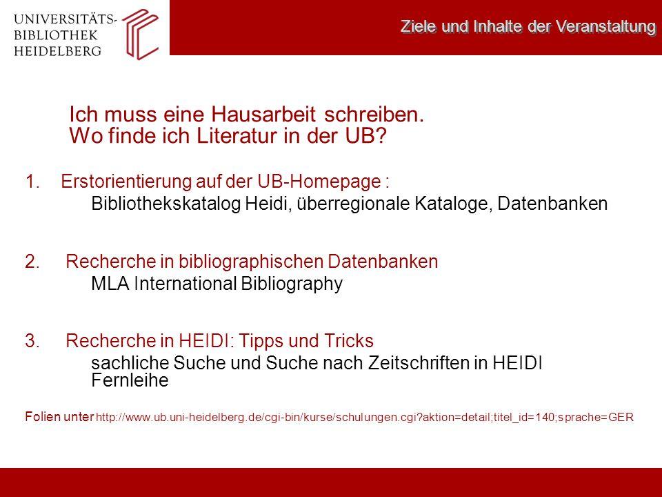 Erstorientierung Erstorientierung: www.ub.uni-heidelberg.de für auswärtige Bibliotheksbestände für Heidelberger Bibliotheksbestände, Ausleihe und Fernleihe für MLA