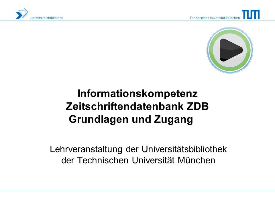 Technische Universität München Universitätsbibliothek Was ist die Zeitschriftendatenbank ZDB.