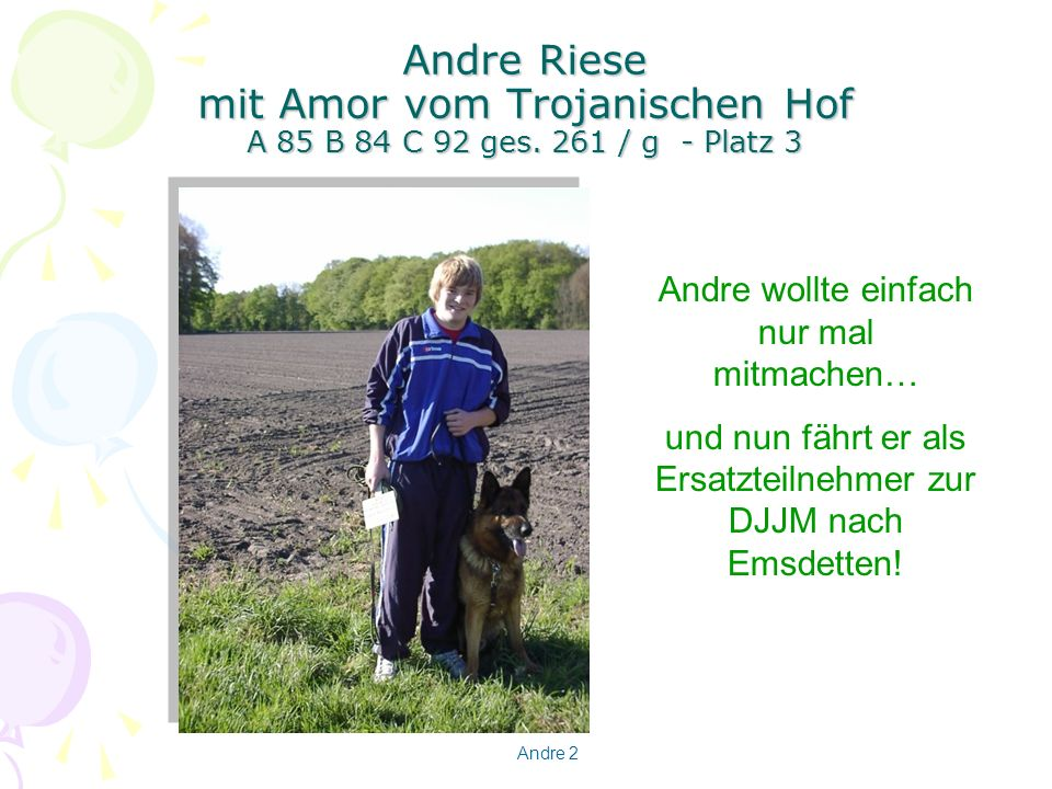 Andre Riese mit Amor vom Trojanischen Hof A 85 B 84 C 92 ges. 261 / g - Platz 3 Andre wollte einfach nur mal mitmachen… und nun fährt er als Ersatztei