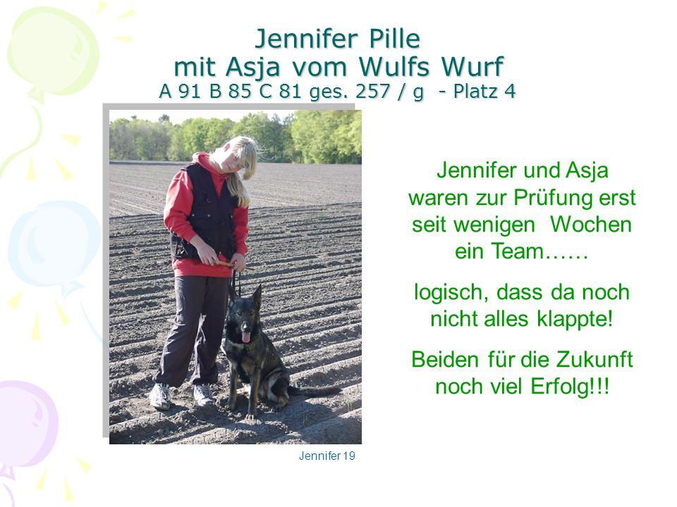 Jennifer Pille mit Asja vom Wulfs Wurf A 91 B 85 C 81 ges. 257 / g - Platz 4 Jennifer und Asja waren zur Prüfung erst seit wenigen Wochen ein Team…… l