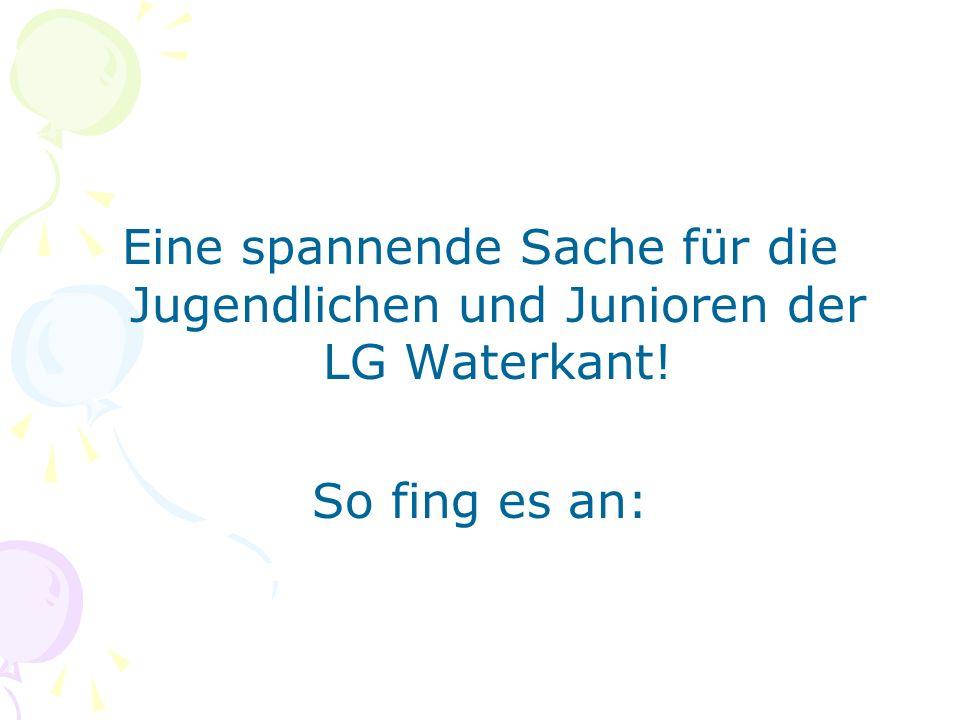 Eine spannende Sache für die Jugendlichen und Junioren der LG Waterkant! So fing es an: