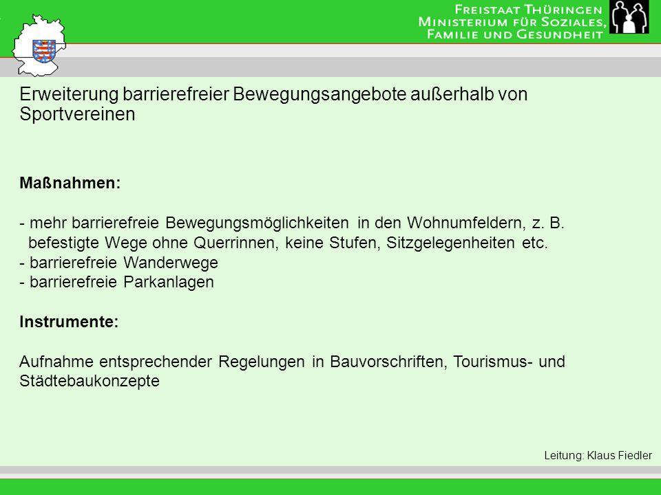 Leitung: Eva Morgenroth Erweiterung barrierefreier Bewegungsangebote außerhalb von Sportvereinen Leitung: Klaus Fiedler Maßnahmen: - mehr barrierefreie Bewegungsmöglichkeiten in den Wohnumfeldern, z.