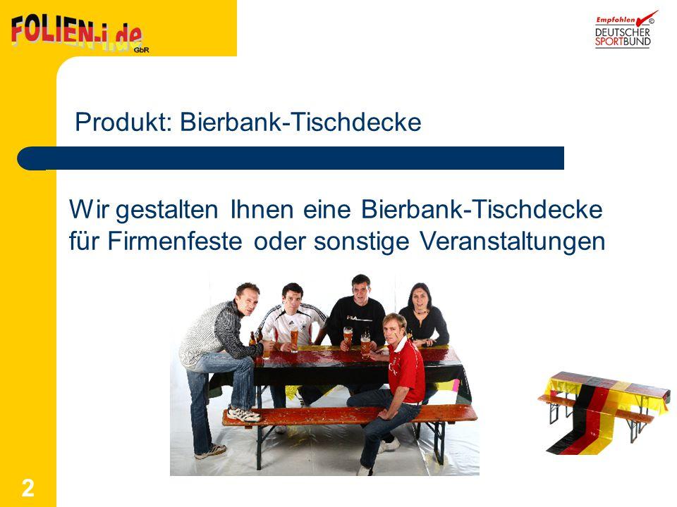 2 Produkt: Bierbank-Tischdecke Wir gestalten Ihnen eine Bierbank-Tischdecke für Firmenfeste oder sonstige Veranstaltungen