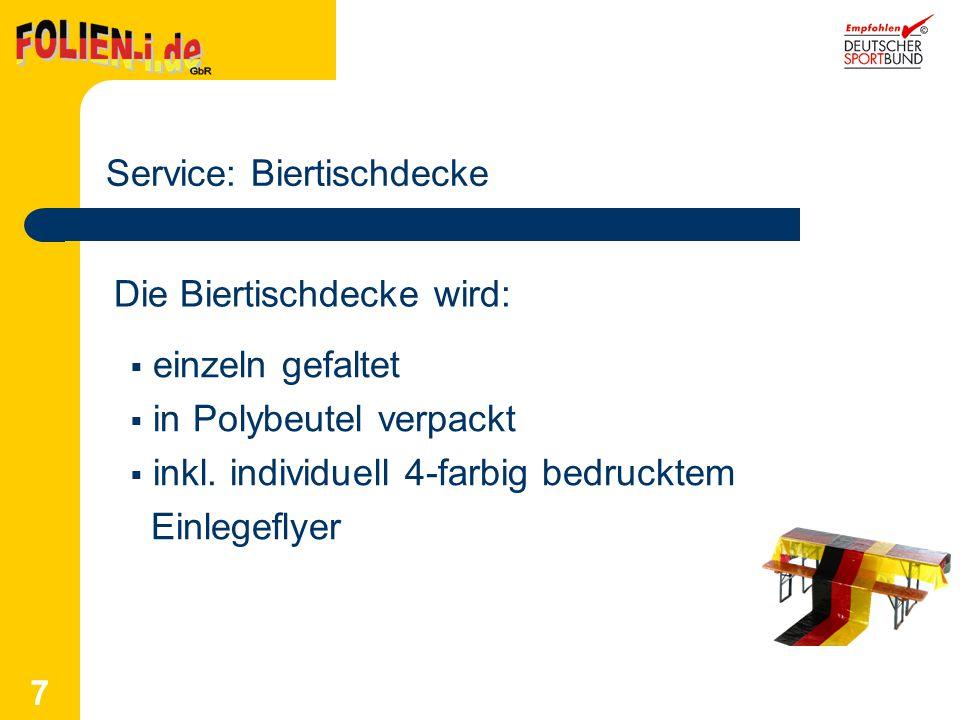 7 Service: Biertischdecke einzeln gefaltet in Polybeutel verpackt inkl. individuell 4-farbig bedrucktem Einlegeflyer Die Biertischdecke wird: