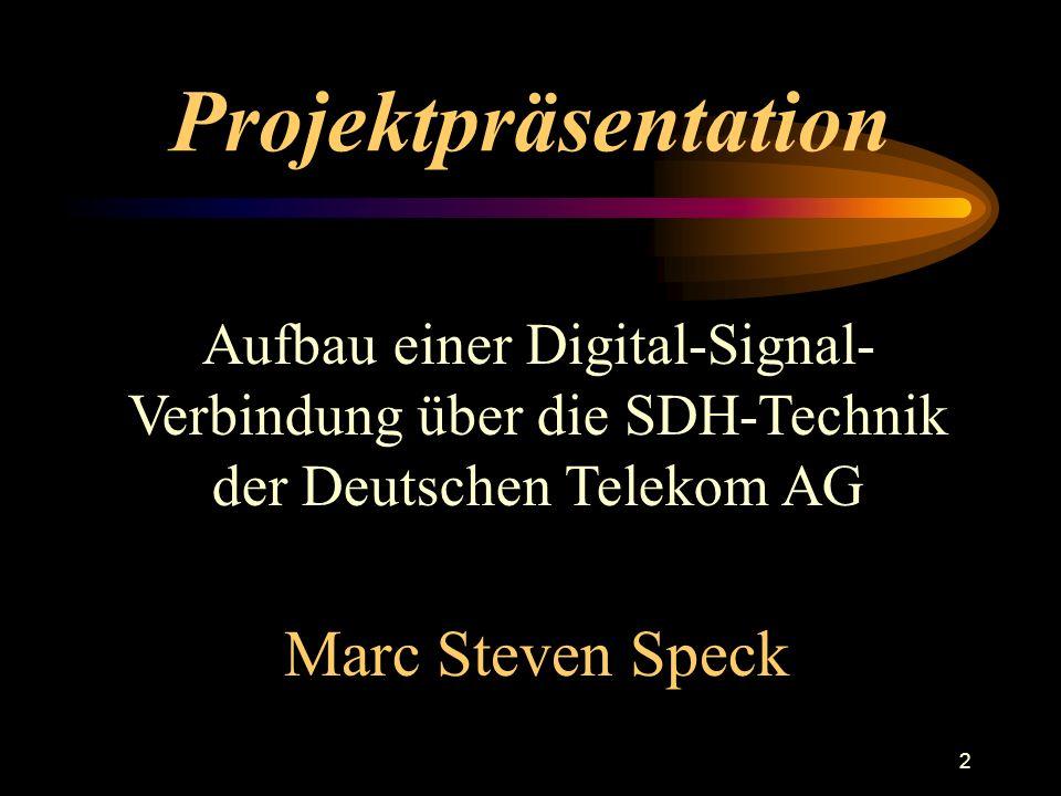2 Projektpräsentation Aufbau einer Digital-Signal- Verbindung über die SDH-Technik der Deutschen Telekom AG Marc Steven Speck