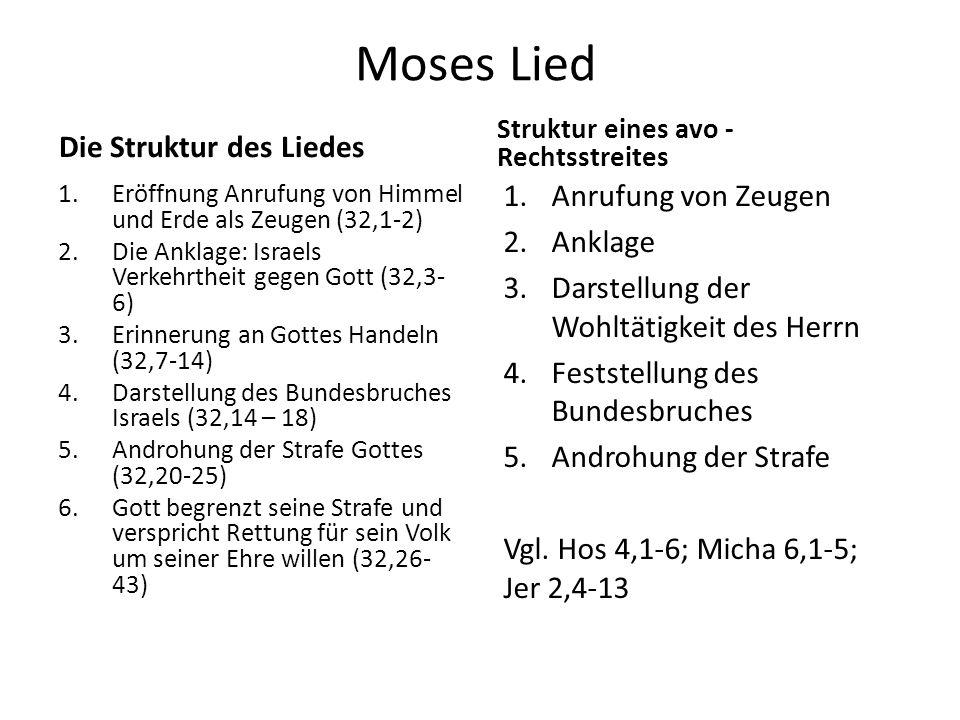 Moses Lied Die Struktur des Liedes 1.Eröffnung Anrufung von Himmel und Erde als Zeugen (32,1-2) 2.Die Anklage: Israels Verkehrtheit gegen Gott (32,3-