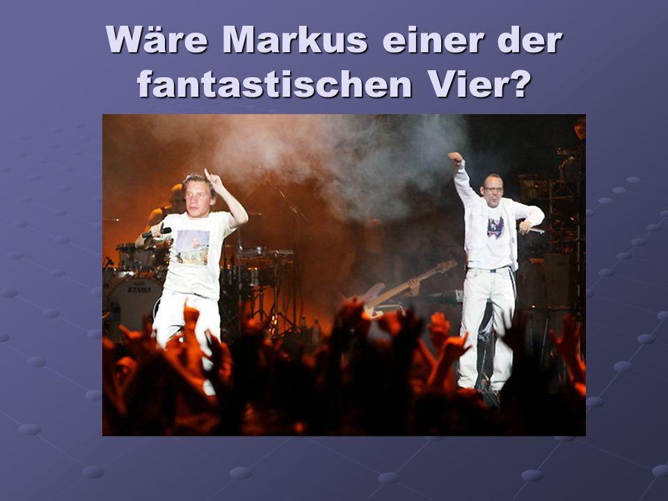 Wäre Markus einer der fantastischen Vier?