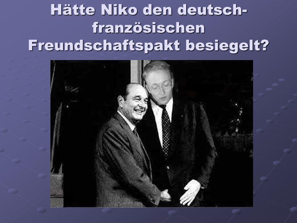 Hätte Niko den deutsch- französischen Freundschaftspakt besiegelt?