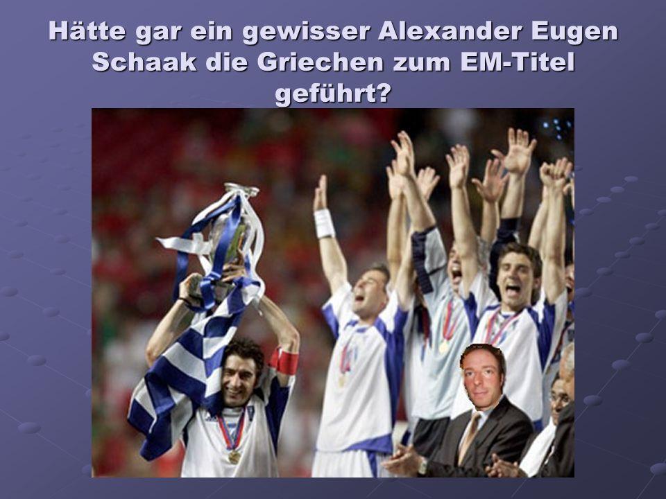 Hätte gar ein gewisser Alexander Eugen Schaak die Griechen zum EM-Titel geführt?