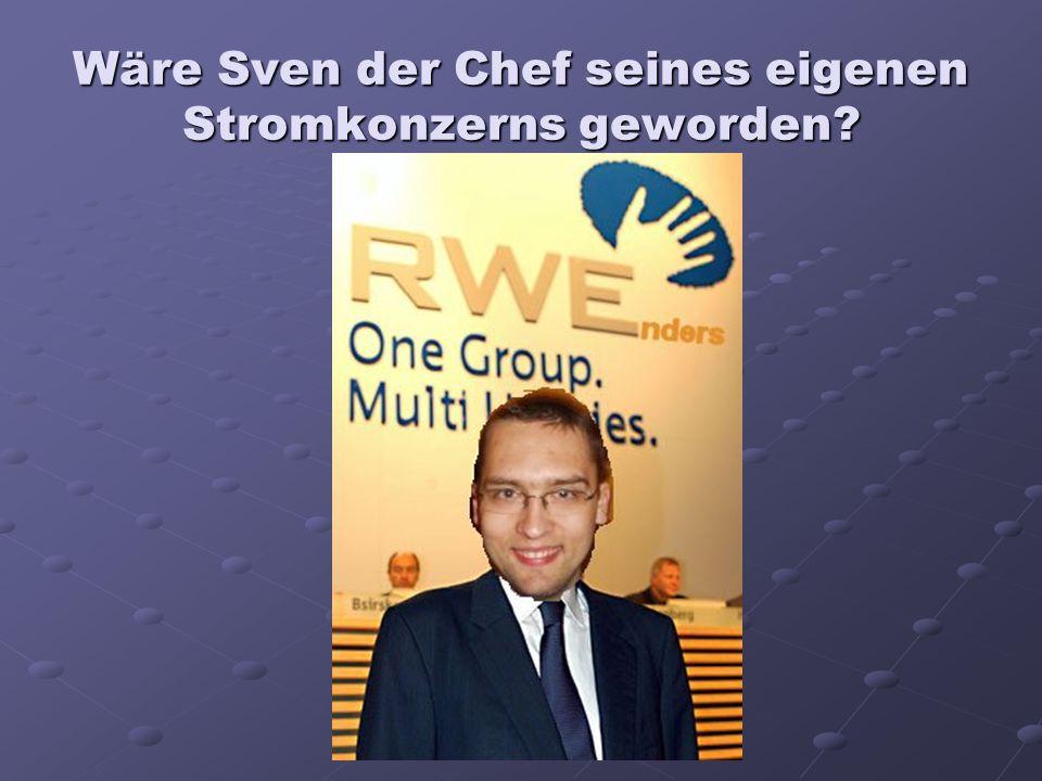 Wäre Sven der Chef seines eigenen Stromkonzerns geworden?