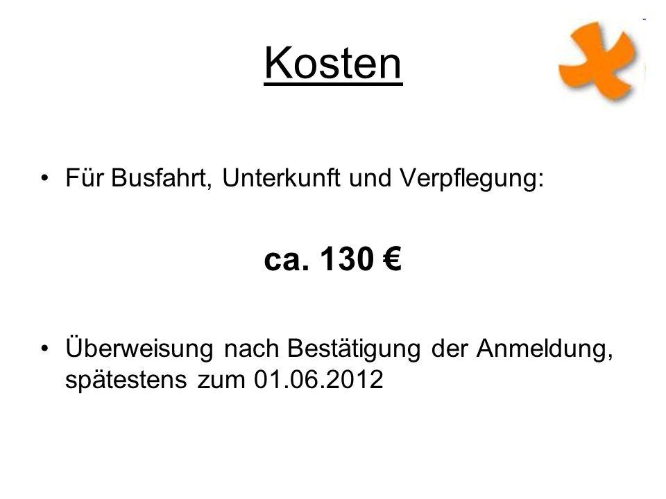 Kosten Für Busfahrt, Unterkunft und Verpflegung: ca. 130 Überweisung nach Bestätigung der Anmeldung, spätestens zum 01.06.2012