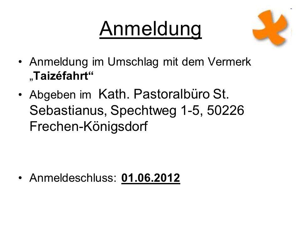 Anmeldung Anmeldung im Umschlag mit dem VermerkTaizéfahrt Abgeben im Kath. Pastoralbüro St. Sebastianus, Spechtweg 1-5, 50226 Frechen-Königsdorf Anmel