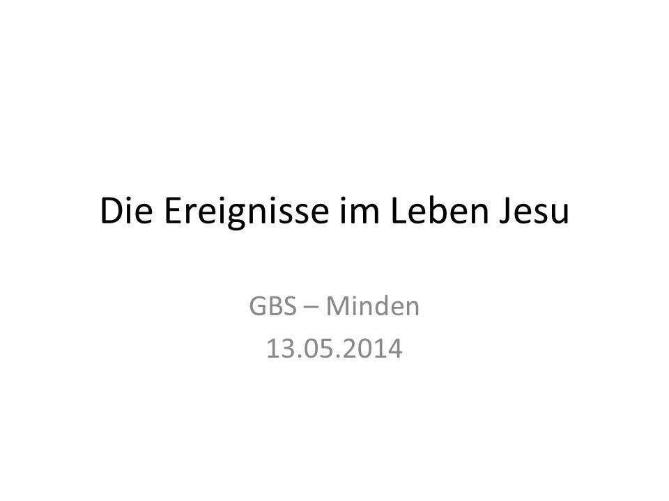 Die Ereignisse im Leben Jesu GBS – Minden 13.05.2014