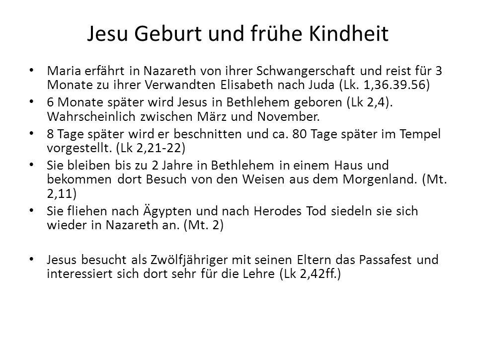 Jesu Geburt und frühe Kindheit Maria erfährt in Nazareth von ihrer Schwangerschaft und reist für 3 Monate zu ihrer Verwandten Elisabeth nach Juda (Lk.
