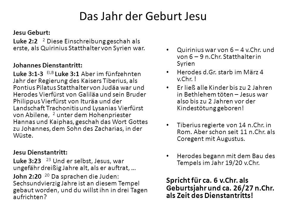Das Jahr der Geburt Jesu Jesu Geburt: Luke 2:2 2 Diese Einschreibung geschah als erste, als Quirinius Statthalter von Syrien war. Johannes Dienstantri