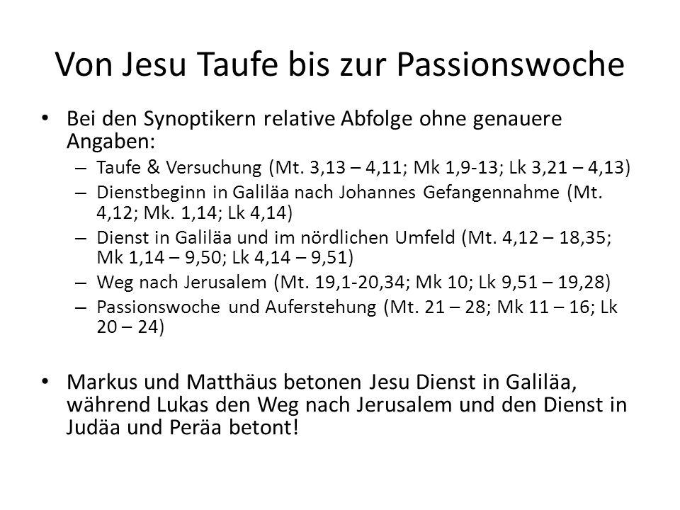 Von Jesu Taufe bis zur Passionswoche Bei den Synoptikern relative Abfolge ohne genauere Angaben: – Taufe & Versuchung (Mt. 3,13 – 4,11; Mk 1,9-13; Lk