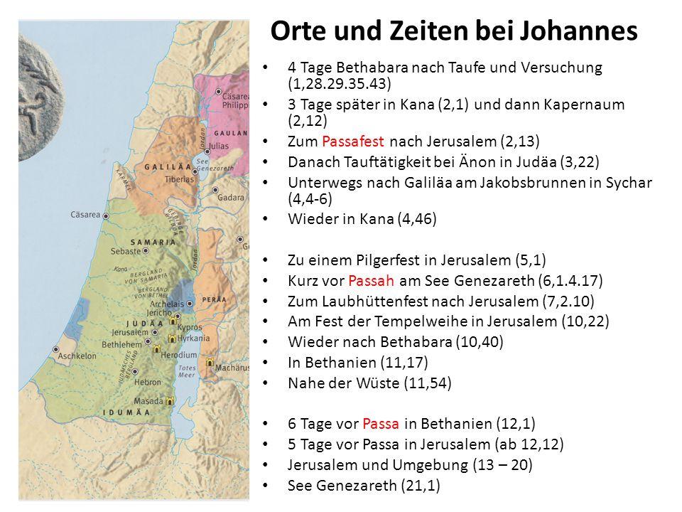 Orte und Zeiten bei Johannes 4 Tage Bethabara nach Taufe und Versuchung (1,28.29.35.43) 3 Tage später in Kana (2,1) und dann Kapernaum (2,12) Zum Pass