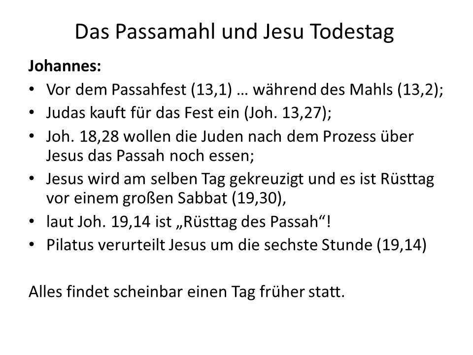 Das Passamahl und Jesu Todestag Johannes: Vor dem Passahfest (13,1) … während des Mahls (13,2); Judas kauft für das Fest ein (Joh. 13,27); Joh. 18,28