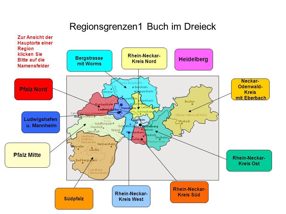 Regionsgrenzen1 Buch im Dreieck Zur Ansicht der Hauptorte einer Region klicken Sie Bitte auf die Namensfelder Südpfalz Ludwigshafen u.