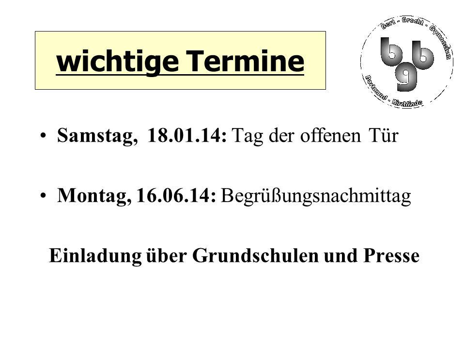 wichtige Termine Samstag, 18.01.14: Tag der offenen Tür Montag, 16.06.14: Begrüßungsnachmittag Einladung über Grundschulen und Presse