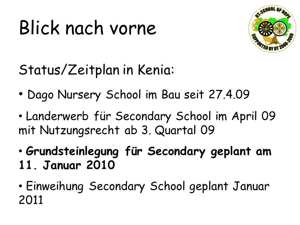 Blick nach vorne Status/Zeitplan in Kenia: Dago Nursery School im Bau seit 27.4.09 Landerwerb für Secondary School im April 09 mit Nutzungsrecht ab 3.