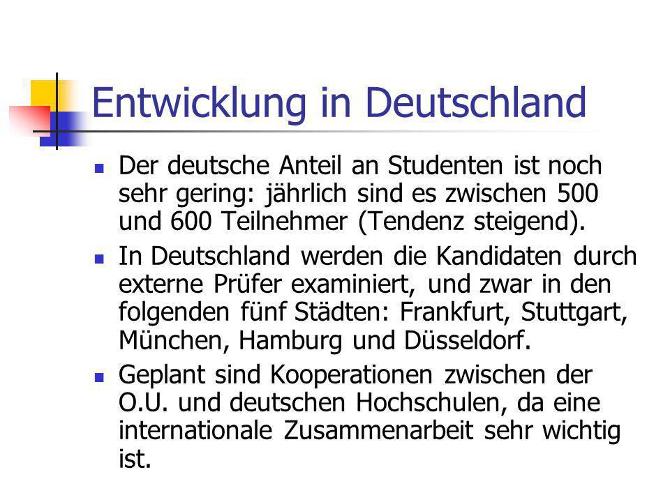 Entwicklung in Deutschland Der deutsche Anteil an Studenten ist noch sehr gering: jährlich sind es zwischen 500 und 600 Teilnehmer (Tendenz steigend).