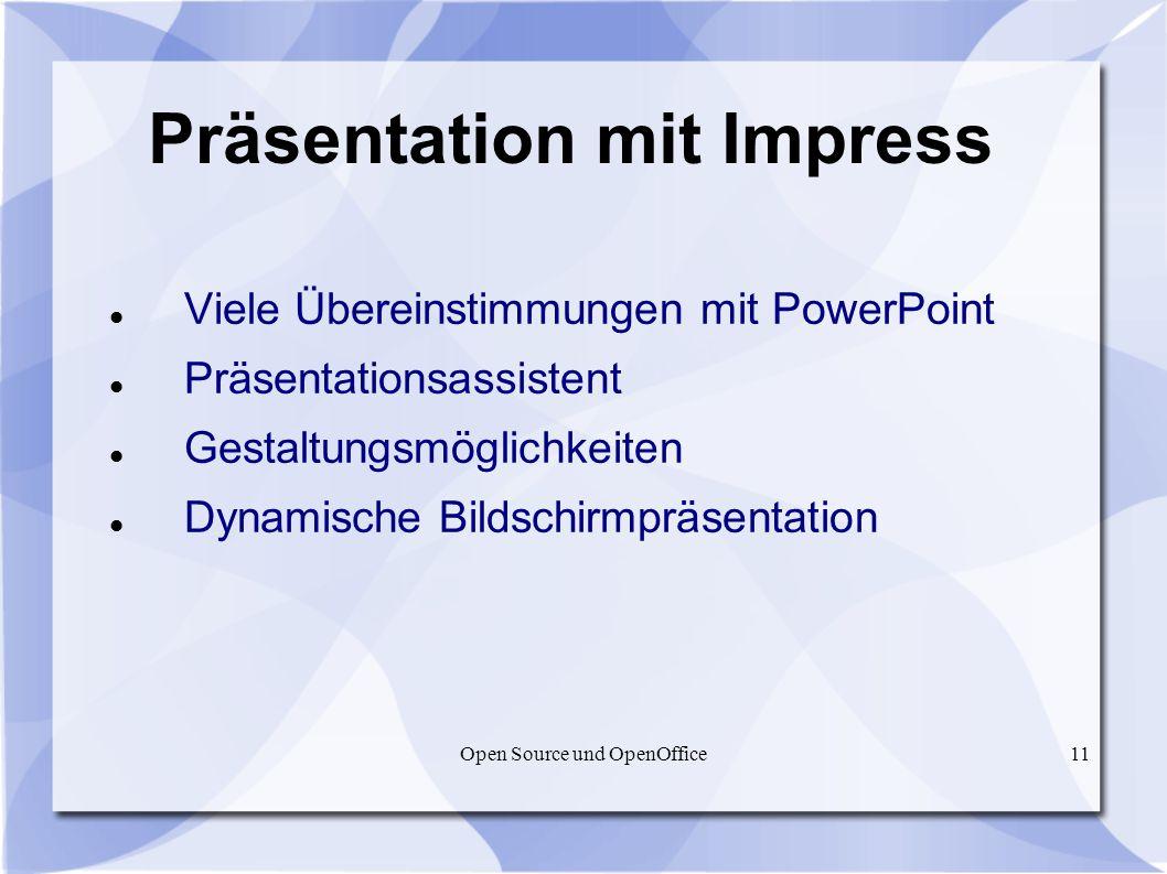 Open Source und OpenOffice11 Präsentation mit Impress Viele Übereinstimmungen mit PowerPoint Präsentationsassistent Gestaltungsmöglichkeiten Dynamisch