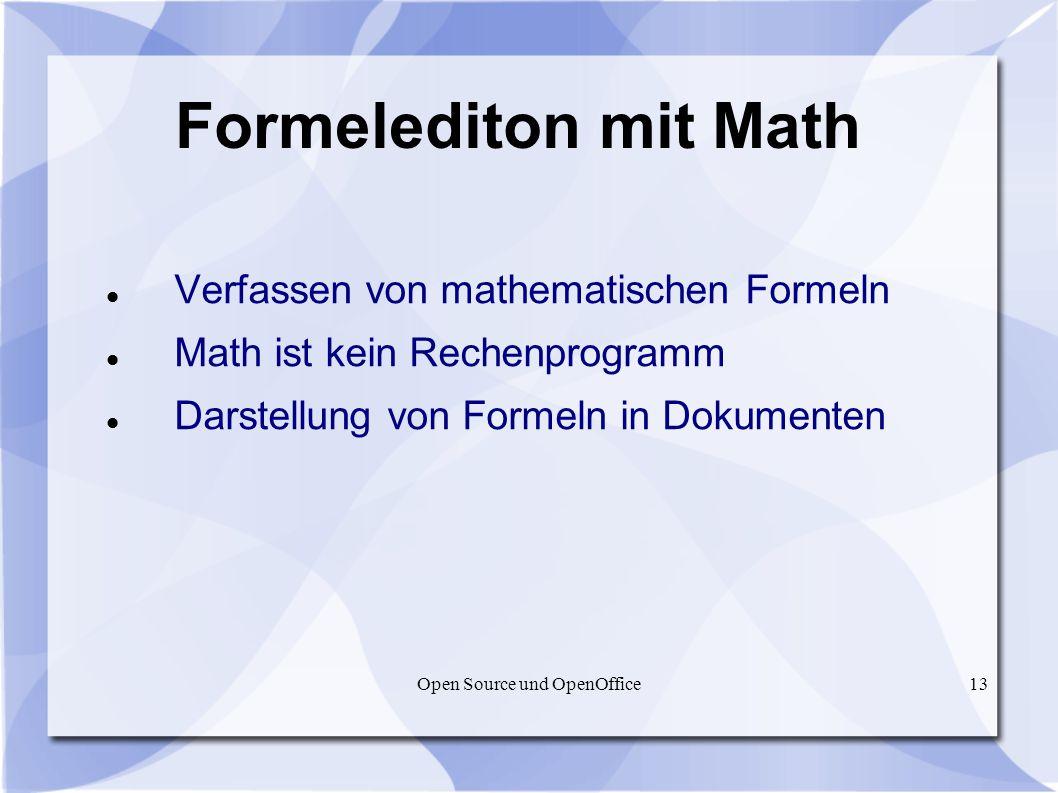 Open Source und OpenOffice13 Formelediton mit Math Verfassen von mathematischen Formeln Math ist kein Rechenprogramm Darstellung von Formeln in Dokume