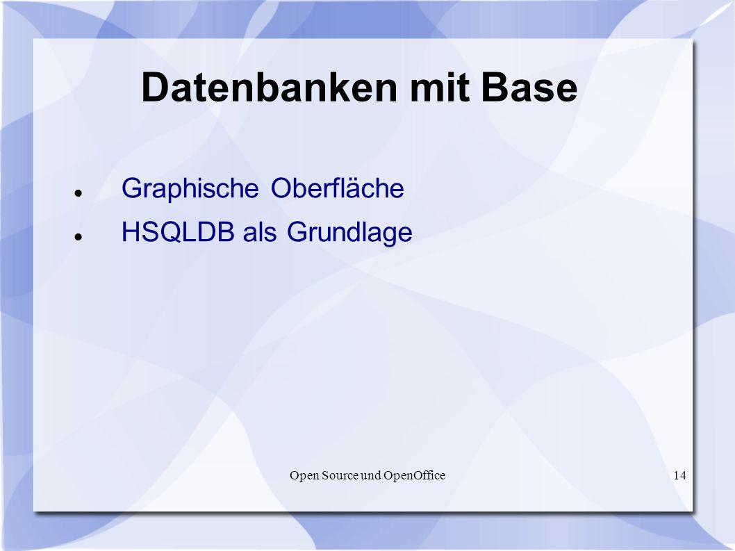 Open Source und OpenOffice14 Datenbanken mit Base Graphische Oberfläche HSQLDB als Grundlage