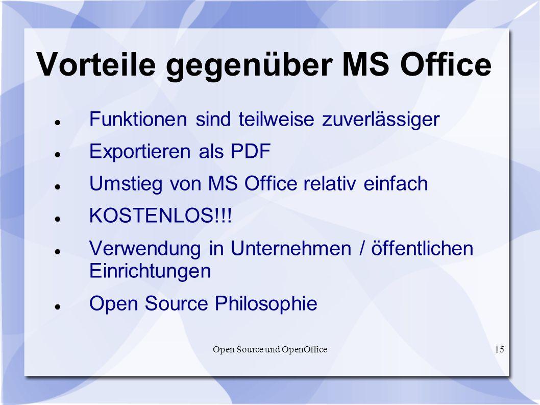 Open Source und OpenOffice15 Vorteile gegenüber MS Office Funktionen sind teilweise zuverlässiger Exportieren als PDF Umstieg von MS Office relativ ei