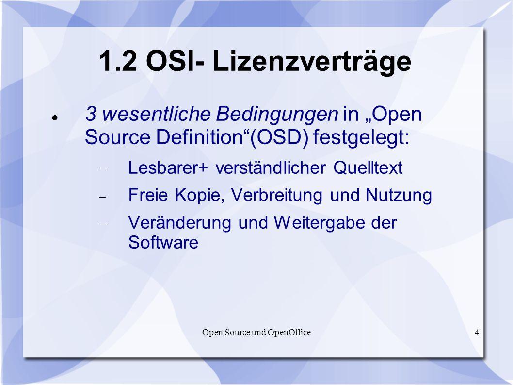 Open Source und OpenOffice4 1.2 OSI- Lizenzverträge 3 wesentliche Bedingungen in Open Source Definition(OSD) festgelegt: Lesbarer+ verständlicher Quel